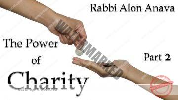 The power of Charity – Part 2 – By Rabbi Alon Anava