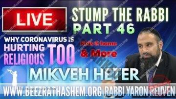 STUMP THE RABBI PART (46) Why CoronaVirus Hurting Religious Too, MIKVEH HETER, Kids @ Home & More