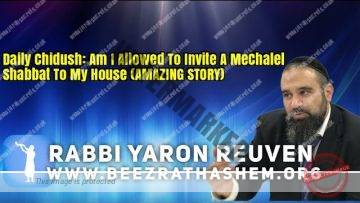 Daily Chidush: Am I Allowed To Invite A MeChalel Shabbat To My House (AMAZING STORY)