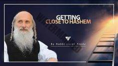Getting Close to Hashem | Rabbi Lazer Brody