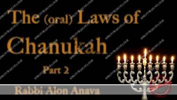 Hilchot (Oral laws) of Chanukah – Part 2 – Rabbi Alon Anava