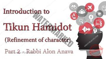 Introduction to Tikun Hamidot (Refinement of character) Part 2 – By Rabbi Alon Anava