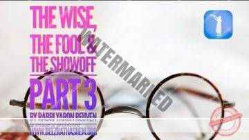 MUSSAR Pirkei Avot (99)The Wise The Fool And The Showoff PART 3