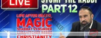 STUMP THE RABBI 12 Life After Death, Magic, Shabbat vs Murder, Lubavitcher Rebbe, Christianity