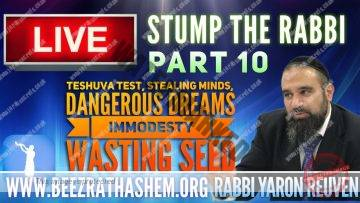 STUMP THE RABBI PART 10 TeShuva Test, Stealing Minds, Dangerous Dreams, Immodesty, Wasting Seed