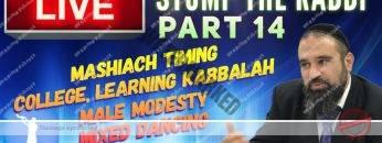 STUMP THE RABBI PART 14 MaShiach Timing, College, Learning Kabbalah, Male Modesty, Mixed Dancing