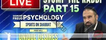 STUMP THE RABBI PART 15 Sigmund Freud Psychology, Sports on Shabbat, FREE WILL, Unique Desires