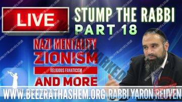 STUMP THE RABBI PART 18 Are You Cursed?, NAZI Mentality, Zionism, Religious Fanaticism and MORE