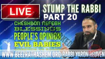 STUMP THE RABBI PART 20 Cheshbon Nefesh, Blessings, Peoples Opinion, Evil Babies, Heretics vs Sages