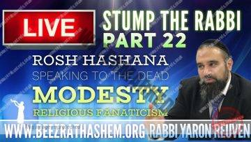 STUMP THE RABBI PART 22 Rosh HaShana, Speaking To The Dead, Modesty, Religious Fanaticism