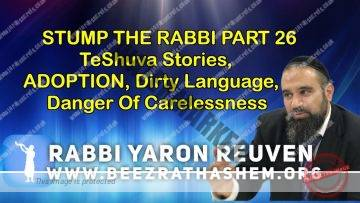 STUMP THE RABBI PART 26 TeShuva Stories, ADOPTION, Dirty Language, Danger Of Carelessness