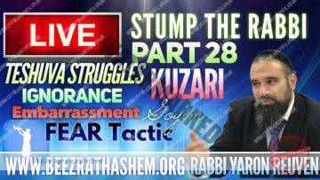 STUMP THE RABBI PART (28) TeShuva Struggles, KUZARI, Ignorance, GOYIM, Embarrassment, FEAR Tactic