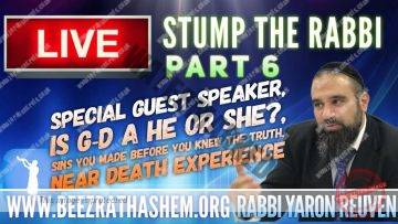 STUMP THE RABBI (PART 6) Special Guest Speaker, is G-d a He or she, Near death experience