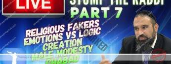 STUMP THE RABBI (PART 7) Religious FAKERS, Emotions vs Logic, CREATION, Male MODESTY, CHABAD