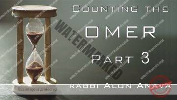 The counting of the Omer   What is the Kabbalah behind it? Part 3 – Rabbi Alon Anava