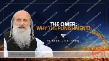 The Omer: Why the Punishment? | Rabbi Lazer Brody