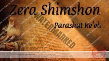 Zera Shimshon – Parashat Reeh – The secret ingredient for blessing in Parnasa