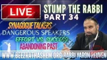 STUMP THE RABBI PART (34) Synagogue Talkers, Dangerous Speakers, Effort vs. Success, Abandoning Past