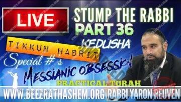 STUMP THE RABBI PART (36) TIKKUN HaBRIT, Kedusha, Special #s, Messianic Obsession, Practical Torah