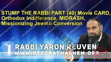 STUMP THE RABBI PART (40) Movie CARD, Orthodox Indifference, MIDRASH, Missionizing Jewish Conversion