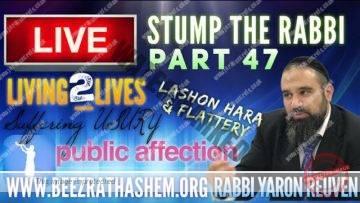STUMP THE RABBI PART (47) Living 2 Lives, PUBLIC AFFECTION, Suffering, USURY, LaShon HaRa & Flattery