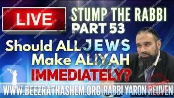 STUMP THE RABBI (53) Should ALL JEWS make Aliyah IMMEDIATELY?