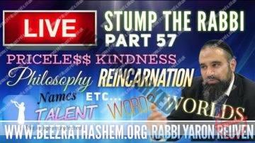 STUMP THE RABBI (57) Priceless Kindness, PHILOSOPHY, Names, TALENT, Words, WORLDS, Reincarnation etc