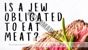 Is A Jew Obligated To Eat Meat?