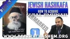 Jewish HaShkafa PART (22) How To Acquire Real EMUNAH