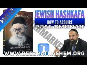 Jewish HaShkafa PART (22) How To Acquire Real EMUNAH