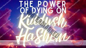 The Power Of Dying on Kiddush HaShem